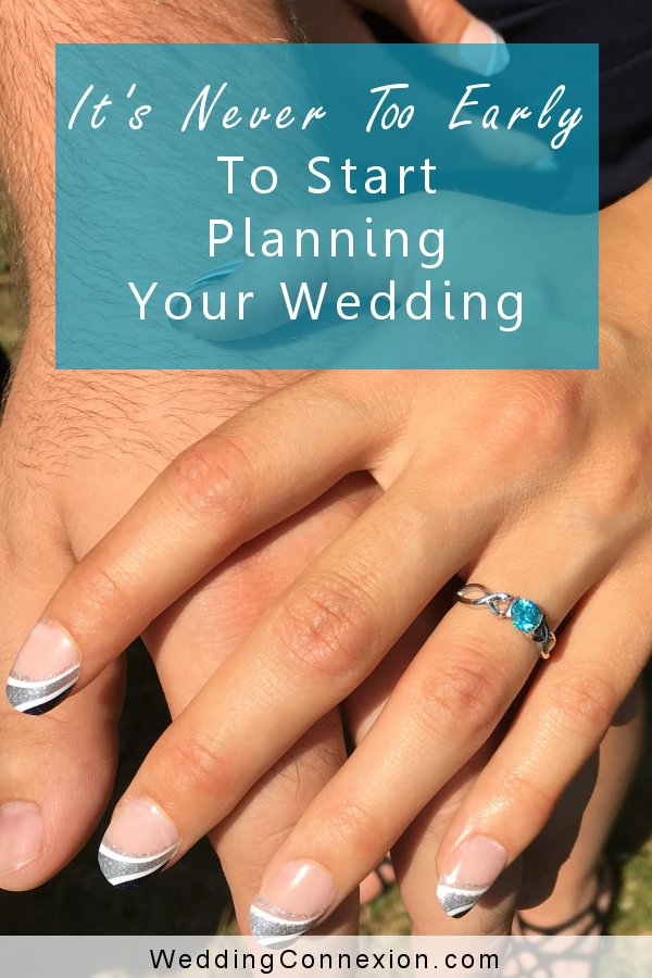It's Never Too Early To Start Planning Your Wedding | WeddingConnexion.com